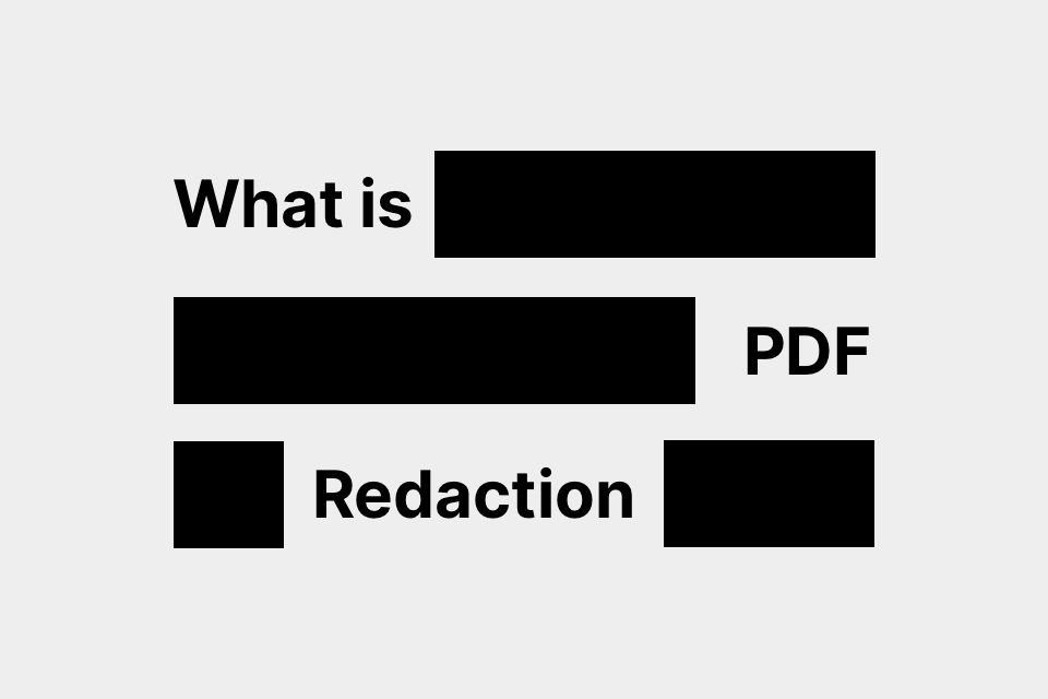 What is PDF Redaction, why it's important, and how to do it?